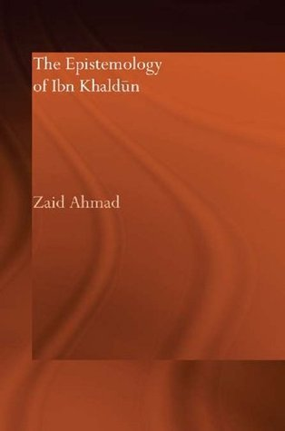Epistemology of Ibn Khaldun  by  Zaid Ahmad
