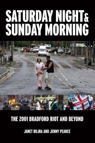 Saturday Night & Sunday Morning: The 2001 Bradford Riot and Beyond Jenny Pearce