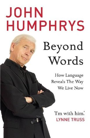 Beyond Words: How Language Reveals the Way We Live Now John Humphrys