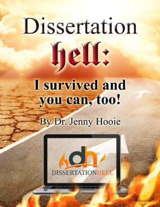 Dissertation Hell: I Survived and You Can Too! Jenny Hooie