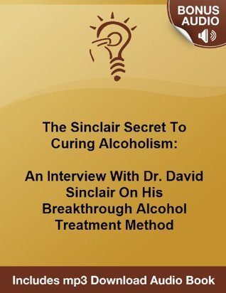 The Sinclair Method For The Cure To Alcoholism: An Interview With Dr. David Sinclair  by  Michael Senoff