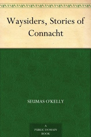 Waysiders, Stories of Connacht  by  Seumas OKelly