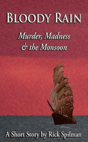 Bloody Rain: Murder, Madness & the Monsoon Rick Spilman