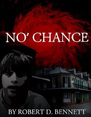 No Chance (Noah Chance) Robert D. Bennett