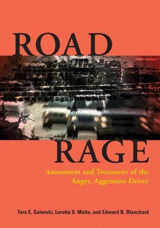 Road Rage: Assessment and Treatment of the Angry, Aggressive Driver  by  Tara E. Galovski