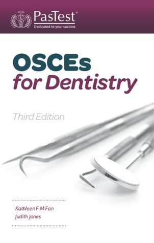 OSCEs for Dentistry, Third Edition Kathleen F.M. Fan