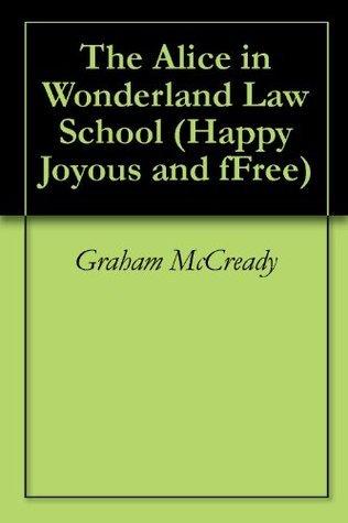 The Alice in Wonderland Law School Graham McCready