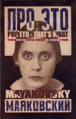 Pro Eto: Thats What  by  Vladimir Mayakovsky