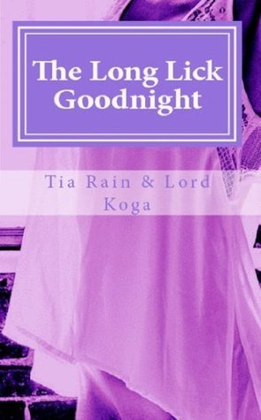 The Long Lick Goodnight: Tales of First-time Lesbian Love Tia Rain