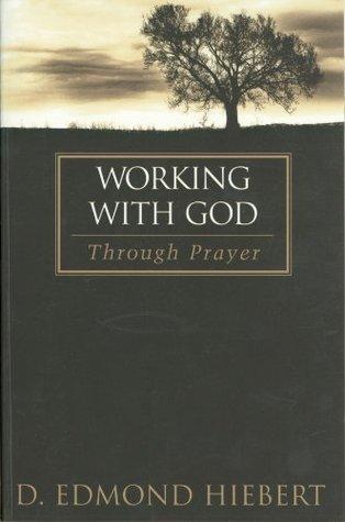 Working with God Through Prayer D. Edmond Hiebert