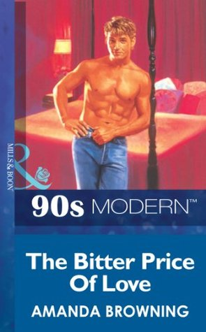 The Bitter Price Of Love (Mills & Boon Vintage 90s Modern)  by  Amanda Browning