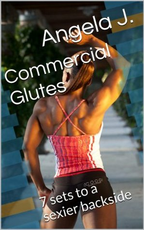 Commercial Glutes  by  Angela J