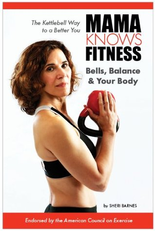 MAMA KNOWS FITNESS: Bells, Balance & Your Body  by  Sheri Barnes