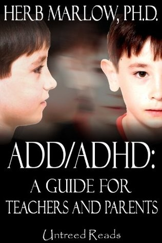 ADD/ADHD: A Guide for Teachers and Parents Herb Marlow