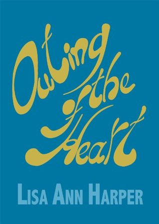 Outing of the Heart  by  Lisa Ann Harper