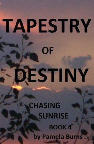 Tapestry of Destiny (Chasing Sunrise, Book 4) Pamela Burns