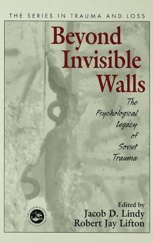 Beyond Invisible Walls: The Psychological Legacy of Soviet Trauma, East European Therapists and Their Patients (Series in Trauma and Loss)  by  Jacob D. Lindy