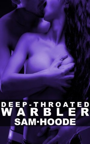 Deep Throated Warbler - Erotic Short Story  by  Sam Hoode