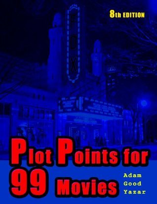 Plot Structure - Plot Points for 99 Movies  by  Adam Good Yazar