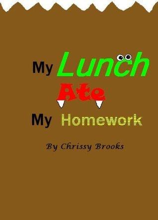 My Lunch Ate My Homework Chrissy Brooks
