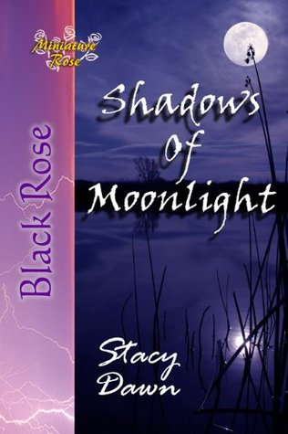 Shadows Of Moonlight  by  Stacy Dawn