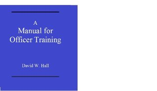 A Manual for Officer Training David W. Hall
