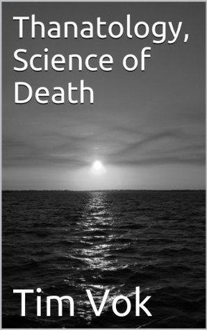 Thanatology, Science of Death Tim Vok