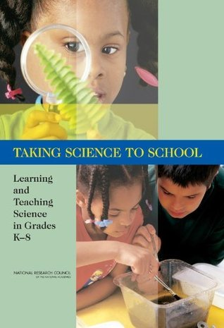 Taking Science to School: Learning and Teaching Science in Grades K-8  by  Heidi A. Schweingruber