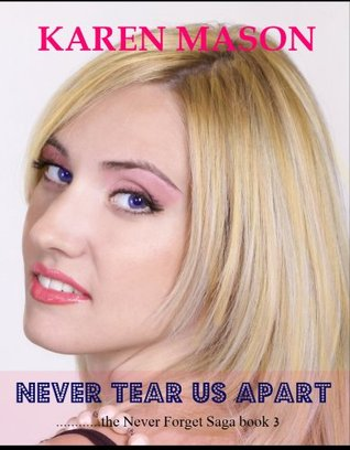 Never Tear Us Apart (Never Forget Saga)  by  Karen Mason