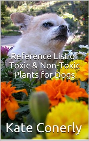 Reference List of Toxic & Non-Toxic Plants for Dogs  by  Kate Conerly