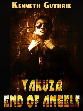 Yakuza: End of Angels (Book #1) Kenneth Guthrie