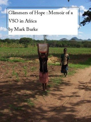 Glimmers of Hope : Memoir of a VSO in Africa  by  Mark Burke