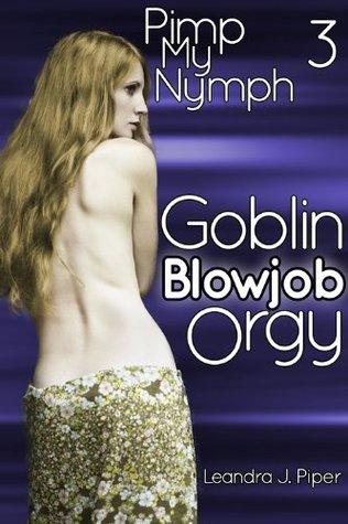 Goblin Blowjob Orgy (MMMMMF Erotica)  by  Leandra J. Piper