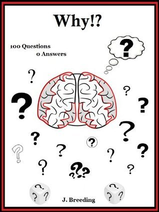 Why!? 100 Questions. 0 Answers.  by  Jeremy J. Breeding