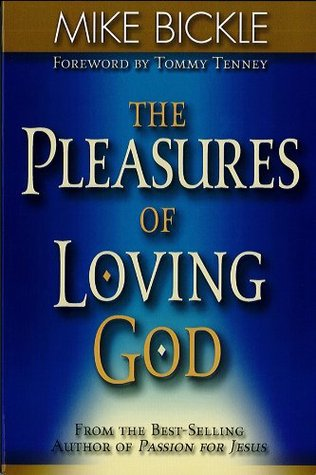 The Pleasure of Loving God: A Call to Accept Gods All-Encompassing Love for You  by  Mike Bickle