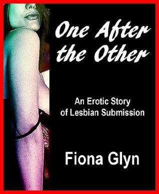 One After the Other: An Erotic Story of Lesbian Submission  by  Fiona Glyn
