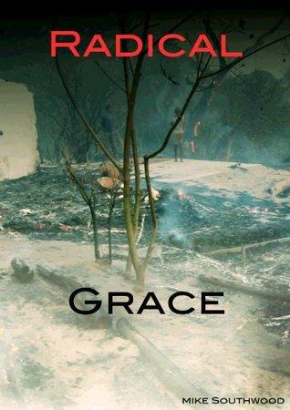 Radical Grace Mike Southwood