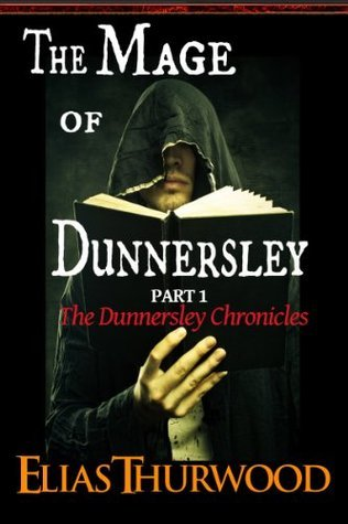 The Mage of Dunnersley  by  Elias Thurwood