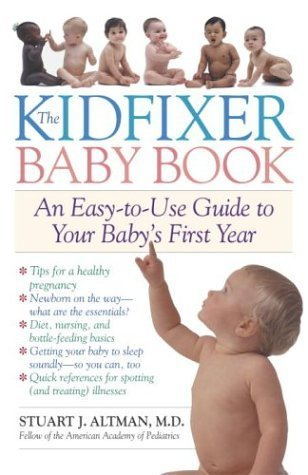 The Kidfixer Baby Book: An Easy-to-Use Guide to Your Babys First Year  by  Stuart Dr Altman