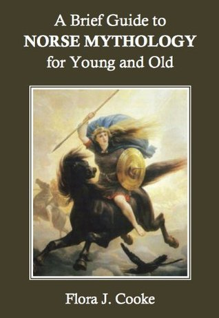A Brief Guide to Norse Mythology for Young and Old  by  Flora J. Cooke