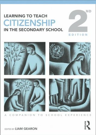 Learning to Teach Citizenship in the Secondary School: A Companion to School Experience (Learning to Teach Subjects in the Secondary School Series)  by  Liam Gearon