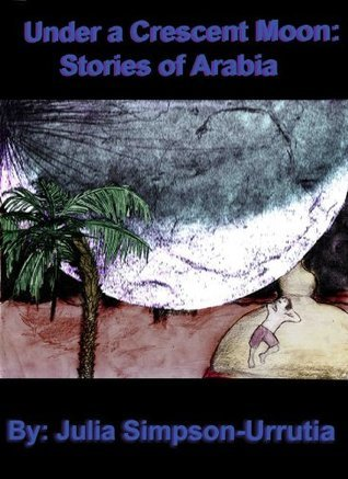 Under a Crescent Moon: Stories of Arabia  by  Julia Simpson-Urrutia