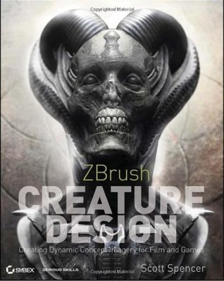 ZBrush Creature Design: Creating Dynamic Concept Imagery for Film and Games Scott  Spencer