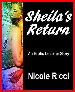 Sheilas Return: An Erotic Lesbian Story  by  Nicole Ricci