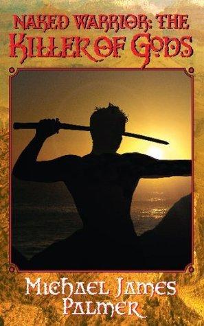 Naked Warrior:Killer of Gods Michael James Palmer