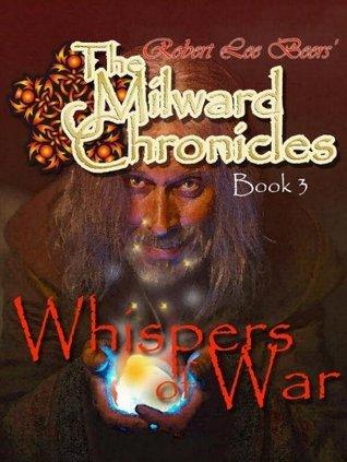 Milward Chronicles Book 3: Whispers of War  by  Robert Lee Beers
