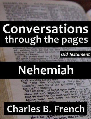 Nehemiah (Conversations Through the Pages Volume Three) Charles B. French