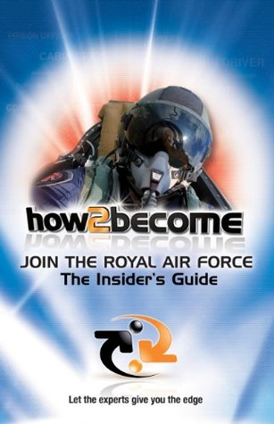 How To Join The Royal Air Force: The Insiders Guide (How2become)  by  Richard McMunn