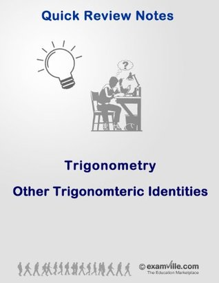 Quick Review of Topics in Trigonometry: Other Trigonometric Identities (Quick Review Notes)  by  I. Ghose