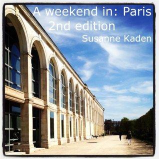 A weekend in: Paris, 2nd edition  by  Susanne Kaden